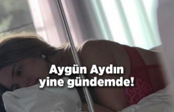 Aygün Aydın yine gündemde!