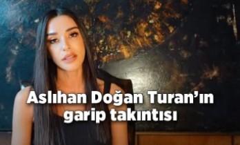 Arda Turan'ın eşi Aslıhan Doğan Turan'ın garip takıntısı