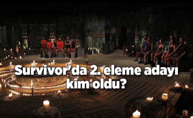 Survivor'da 2. eleme adayı kim oldu?