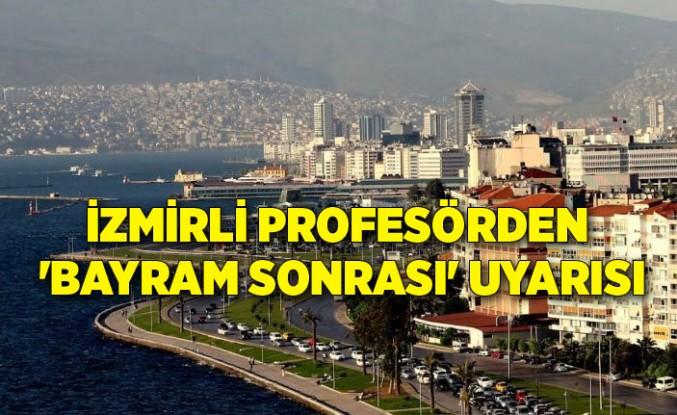İzmirli profesörden 'Bayram sonrası' uyarısı