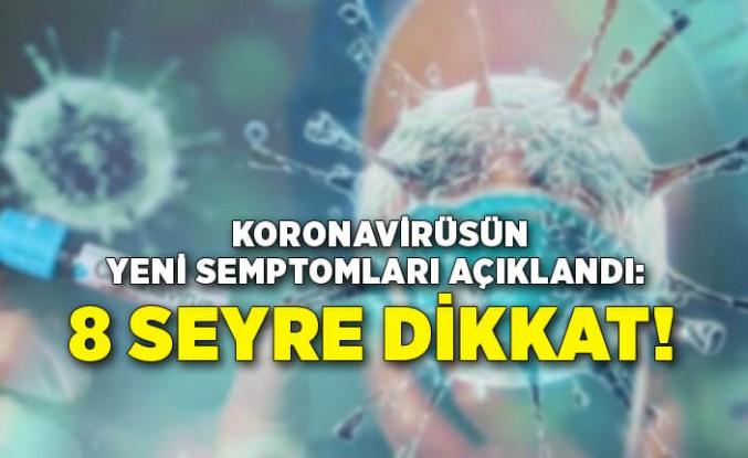 Koronavirüsün yeni semptomları açıklandı: 8 seyre dikkat!