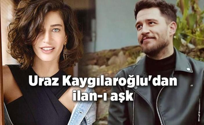 Uraz Kaygılaroğlu'dan Berrak Tüzünataç'a ilan-ı aşk