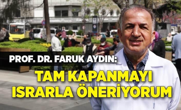 Prof. Dr. Aydın: Tam kapanmayı ısrarla öneriyorum