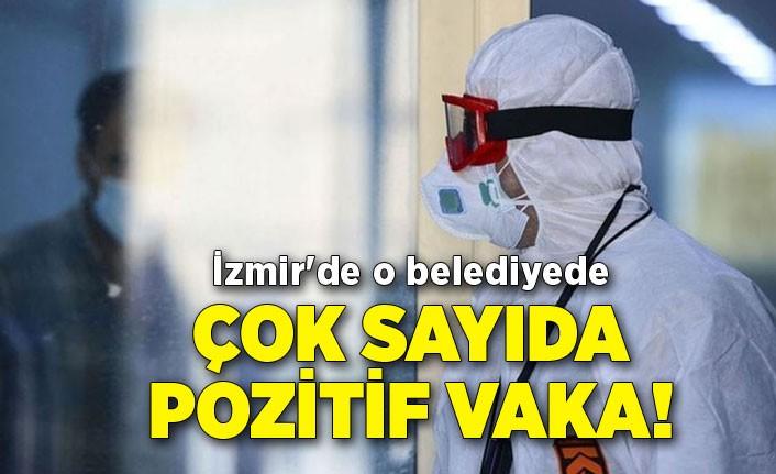 İzmir'de o belediyede çok sayıda pozitif vaka!