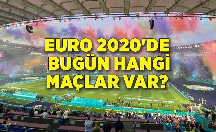 Euro 2020'de bugün hangi maçlar var?