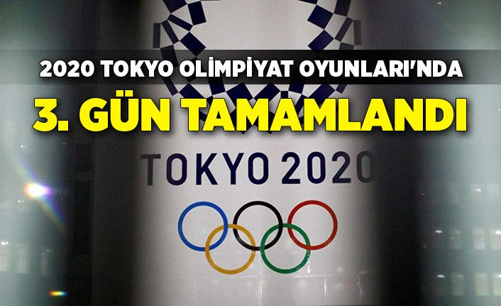 2020 Tokyo Olimpiyat Oyunları'nda 3. gün tamamlandı