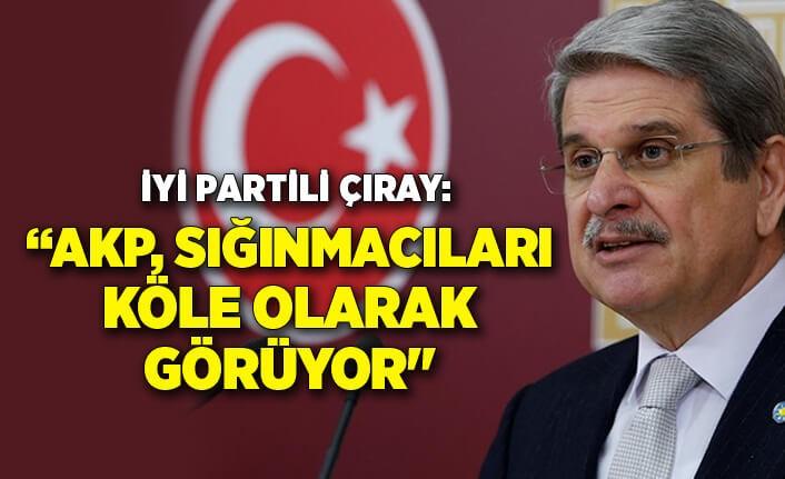 İYİ Partili Çıray: AKP iktidarını uzatmak için sığınmacıları kullanıyor