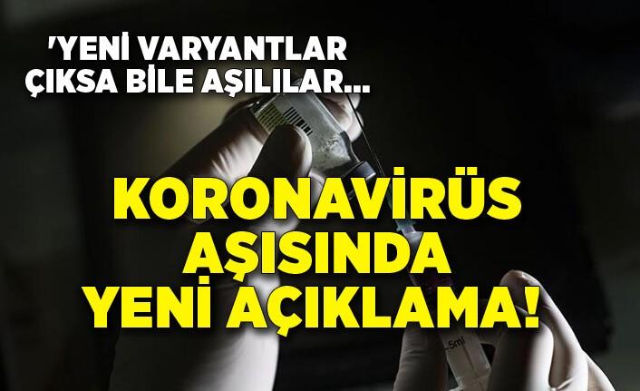 Koronavirüs aşısında yeni açıklama! 'Yeni varyantlar çıksa bile aşılılar...