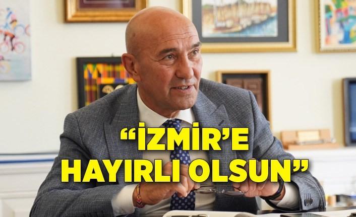 """Başkan Soyer: """"İzmir'e hayırlı olsun"""""""