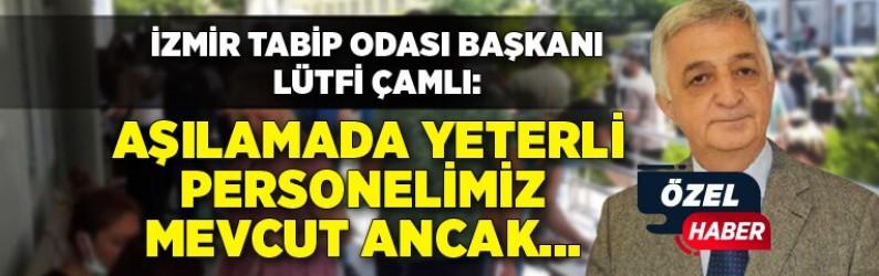 İzmir Tabip Odası Başkanı Lütfi Çamlı: Aşılamada yeterli personelimiz mevcut ancak...