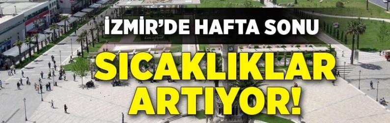 İzmir'de hafta sonu sıcaklıklar artacak