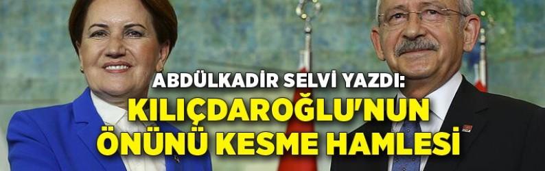 Abdülkadir Selvi yazdı: Kılıçdaroğlu'nun önünü kesme hamlesi