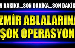 FETÖ'nün İzmir Ablalarına Şok Operasyon