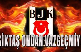 Beşiktaş ondan vazgeçmiyor!