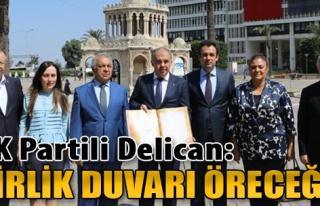AK Partili Delican: Birlik Duvarı Öreceğiz