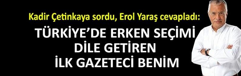 """""""Türkiye'de erken seçimi dile getiren ilk gazeteci benim"""""""