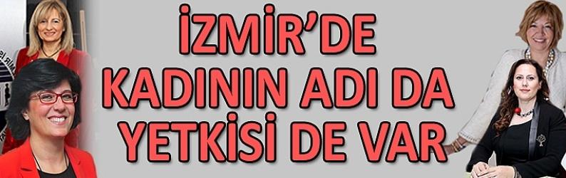 İzmir'de kadının adı da yetkisi de var